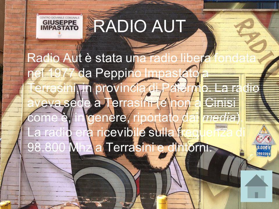 RADIO AUT Radio Aut è stata una radio libera fondata nel 1977 da Peppino Impastato a Terrasini, in provincia di Palermo. La radio aveva sede a Terrasi
