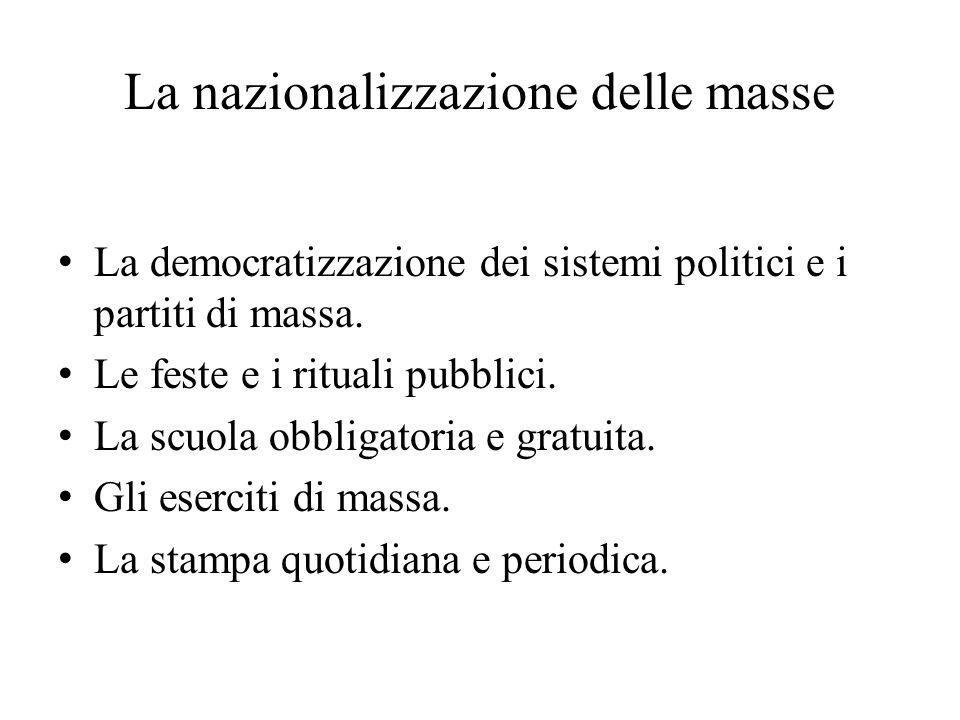 La nazionalizzazione delle masse La democratizzazione dei sistemi politici e i partiti di massa. Le feste e i rituali pubblici. La scuola obbligatoria