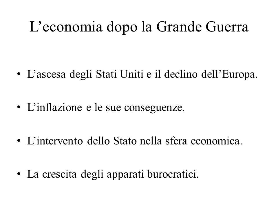 L'economia dopo la Grande Guerra L'ascesa degli Stati Uniti e il declino dell'Europa. L'inflazione e le sue conseguenze. L'intervento dello Stato nell