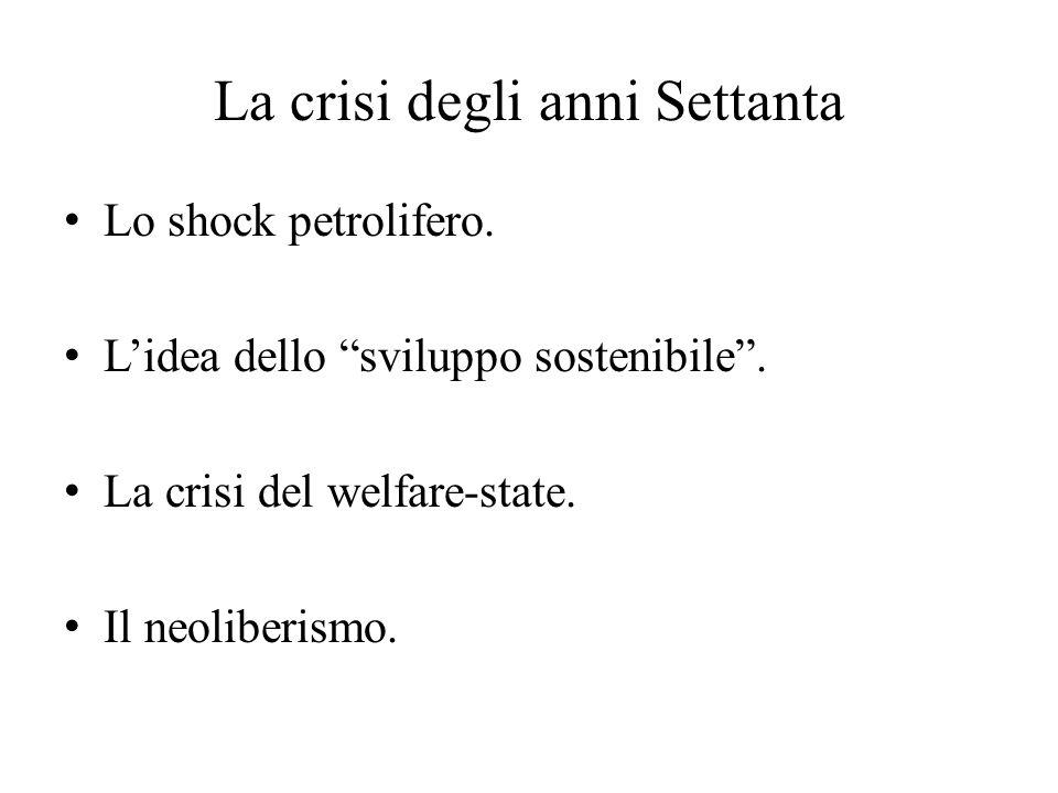 """La crisi degli anni Settanta Lo shock petrolifero. L'idea dello """"sviluppo sostenibile"""". La crisi del welfare-state. Il neoliberismo."""