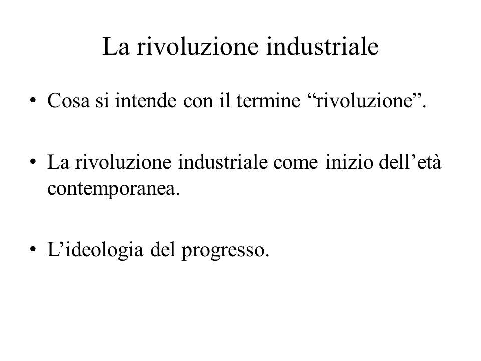 """La rivoluzione industriale Cosa si intende con il termine """"rivoluzione"""". La rivoluzione industriale come inizio dell'età contemporanea. L'ideologia de"""