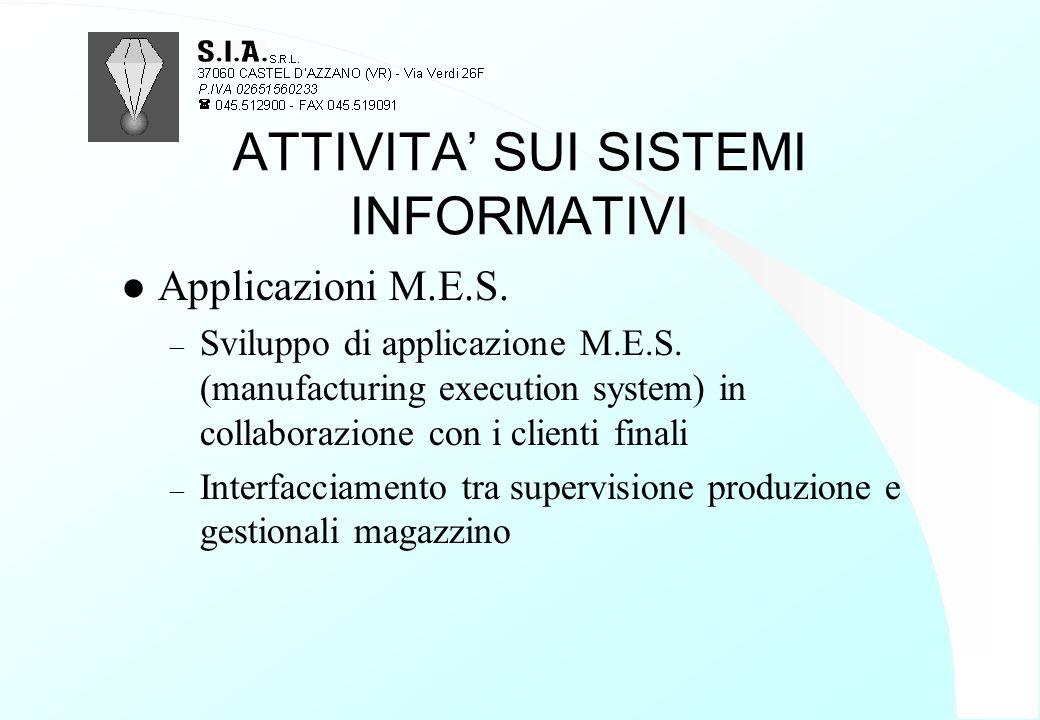 ATTIVITA' SUI SISTEMI INFORMATIVI l Applicazioni M.E.S. – Sviluppo di applicazione M.E.S. (manufacturing execution system) in collaborazione con i cli