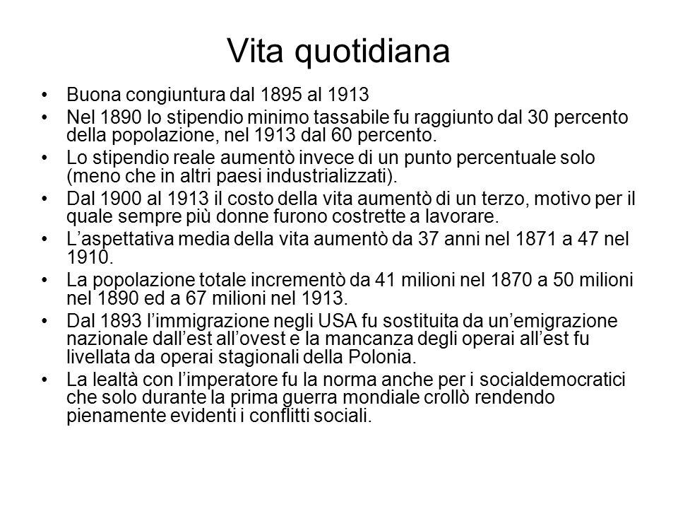 Vita quotidiana Buona congiuntura dal 1895 al 1913 Nel 1890 lo stipendio minimo tassabile fu raggiunto dal 30 percento della popolazione, nel 1913 dal 60 percento.