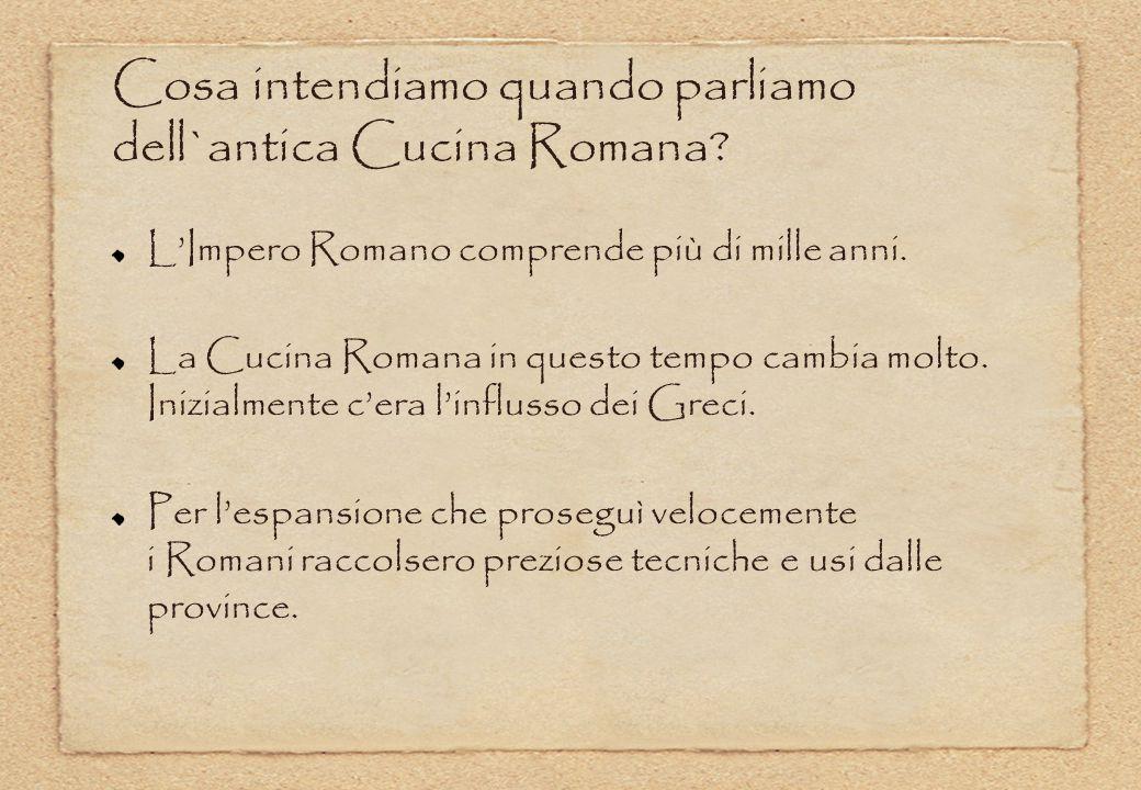 Cosa intendiamo quando parliamo dell`antica Cucina Romana? L'Impero Romano comprende più di mille anni. La Cucina Romana in questo tempo cambia molto.