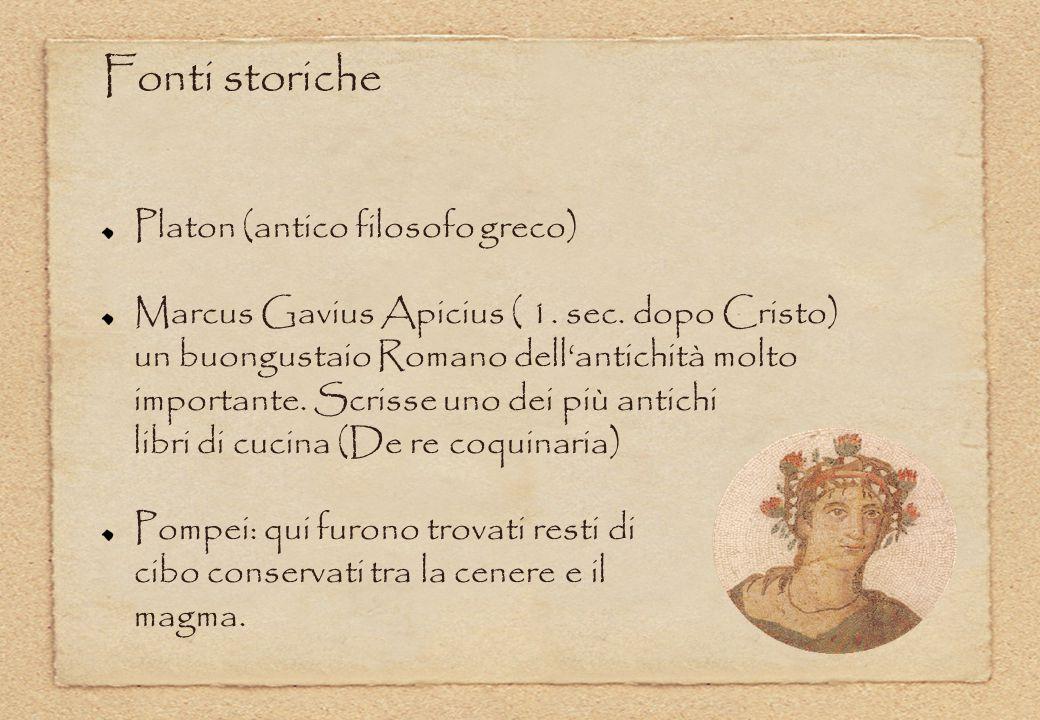 Platon (antico filosofo greco) Marcus Gavius Apicius ( 1. sec. dopo Cristo) un buongustaio Romano dell'antichità molto importante. Scrisse uno dei più