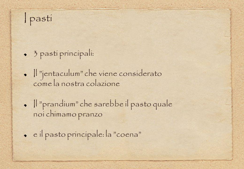 """3 pasti principali: Il """"jentaculum"""" che viene considerato come la nostra colazione Il """"prandium"""" che sarebbe il pasto quale noi chimamo pranzo e il pa"""