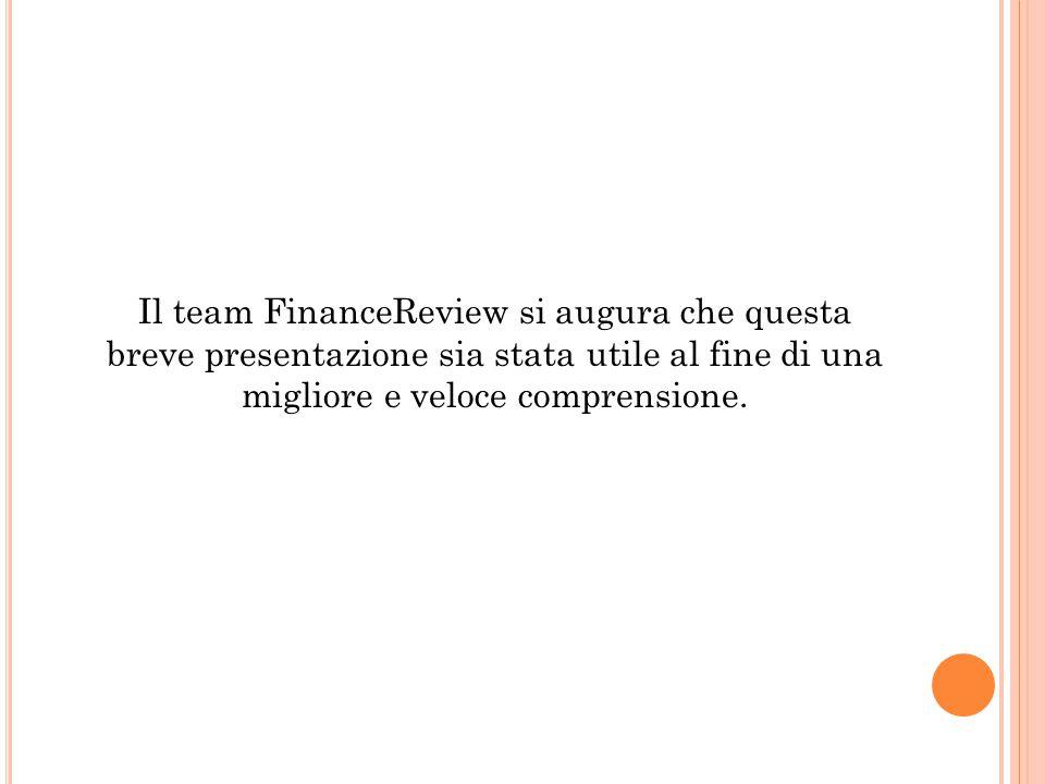 Il team FinanceReview si augura che questa breve presentazione sia stata utile al fine di una migliore e veloce comprensione.