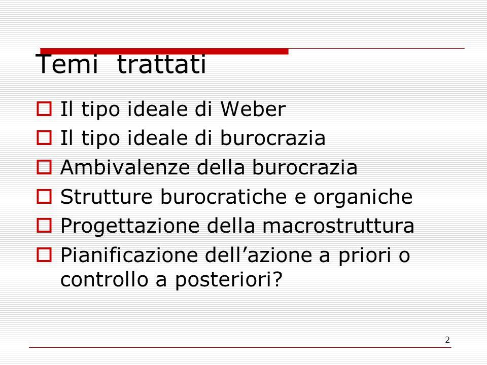 2 Temi trattati  Il tipo ideale di Weber  Il tipo ideale di burocrazia  Ambivalenze della burocrazia  Strutture burocratiche e organiche  Progettazione della macrostruttura  Pianificazione dell'azione a priori o controllo a posteriori