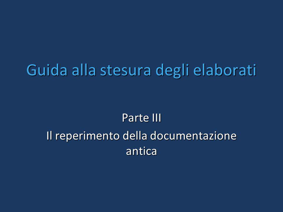 Guida alla stesura degli elaborati Parte III Il reperimento della documentazione antica