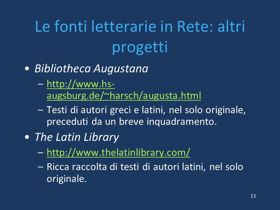 Le fonti letterarie in Rete: altri progetti Bibliotheca Augustana –http://www.hs- augsburg.de/~harsch/augusta.htmlhttp://www.hs- augsburg.de/~harsch/a