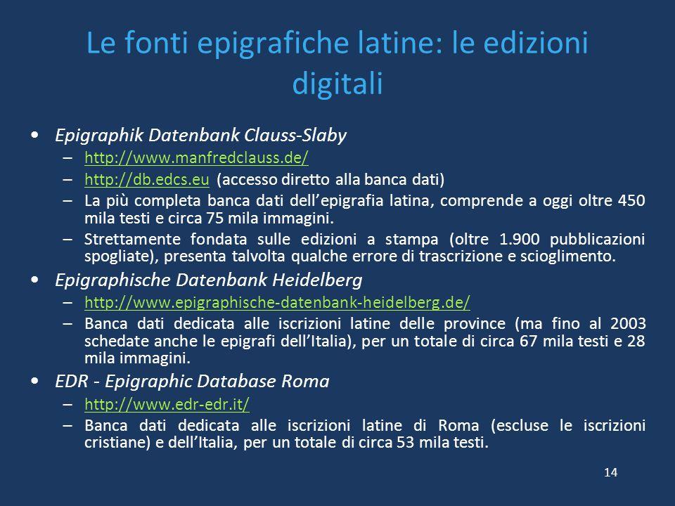 Le fonti epigrafiche latine: le edizioni digitali Epigraphik Datenbank Clauss-Slaby –http://www.manfredclauss.de/http://www.manfredclauss.de/ –http://