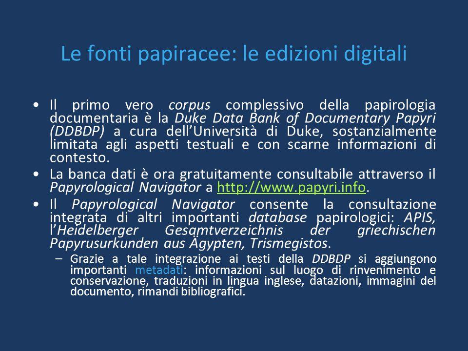 Le fonti papiracee: le edizioni digitali Il primo vero corpus complessivo della papirologia documentaria è la Duke Data Bank of Documentary Papyri (DD