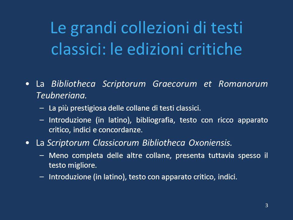Le grandi collezioni di testi classici: le edizioni critiche La Bibliotheca Scriptorum Graecorum et Romanorum Teubneriana. –La più prestigiosa delle c