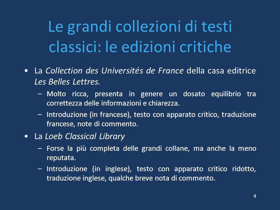 Le grandi collezioni di testi classici: edizioni divulgative Testi privi di apparato critico, ma che si fondano su buone edizioni critiche.