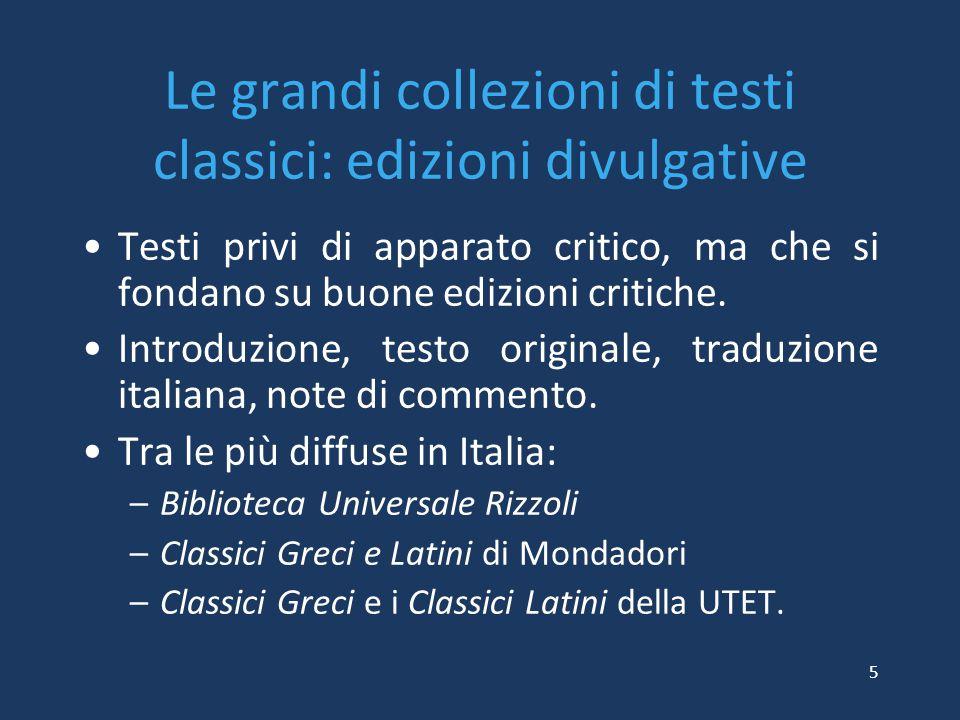 Le grandi collezioni di testi classici: edizioni divulgative Testi privi di apparato critico, ma che si fondano su buone edizioni critiche. Introduzio