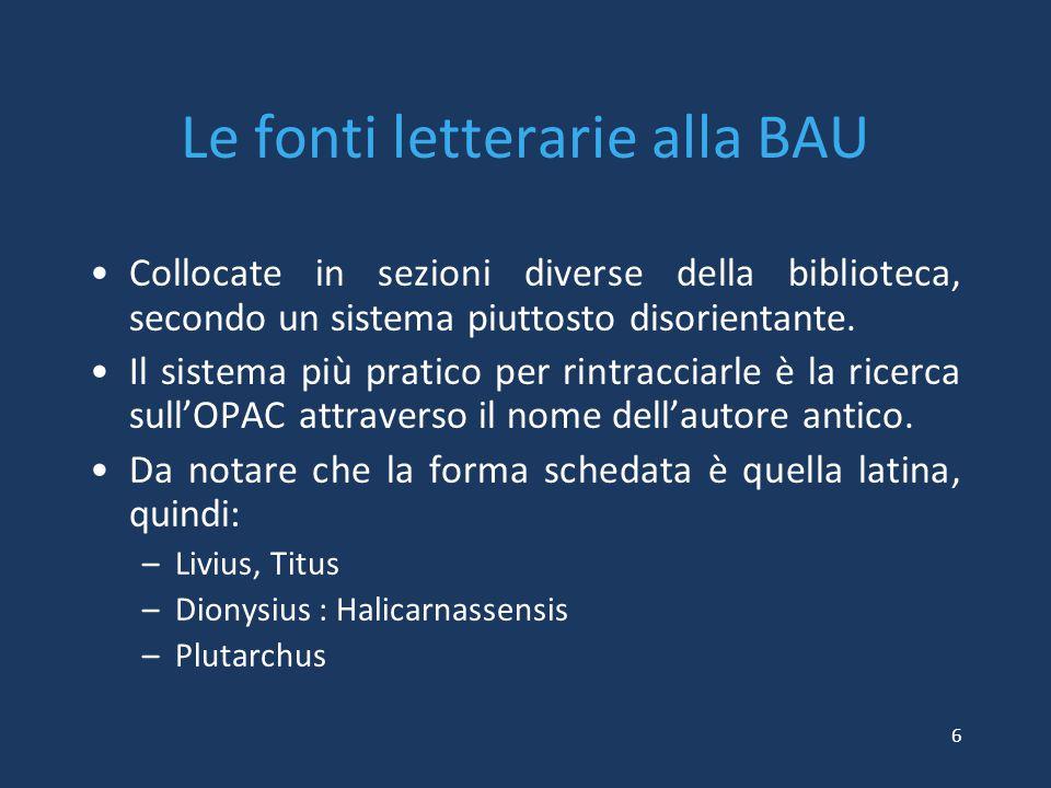 Le fonti letterarie alla BAU Collocate in sezioni diverse della biblioteca, secondo un sistema piuttosto disorientante. Il sistema più pratico per rin