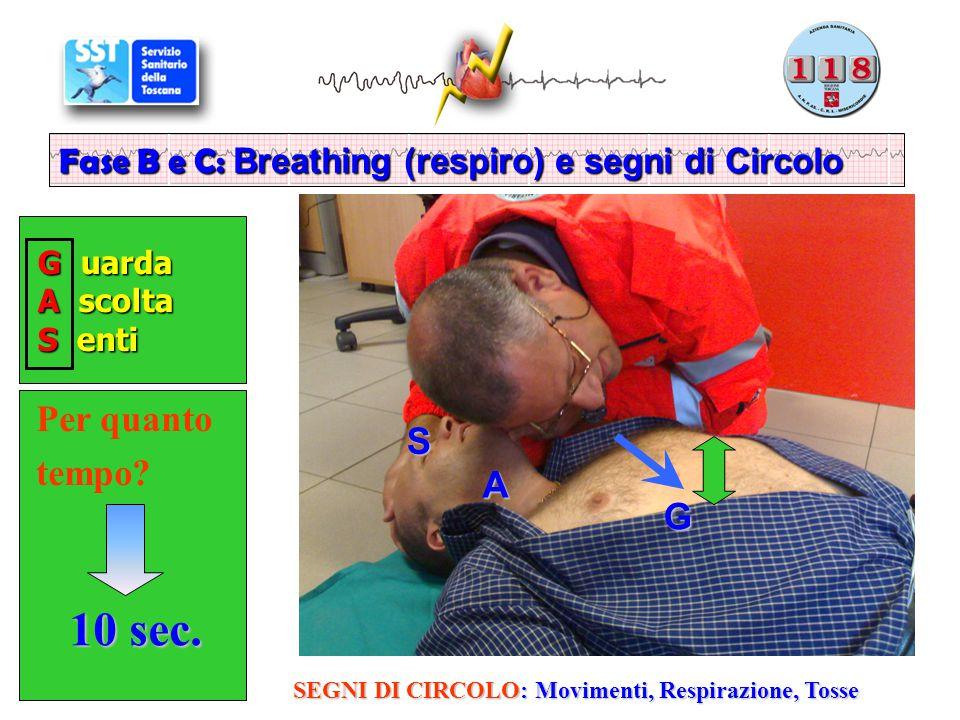 G uarda G uarda A scolta A scolta S enti S enti Fase B e C: Breathing (respiro) e segni di Circolo Per quanto tempo? 10 sec. S A G SEGNI DI CIRCOLO: M