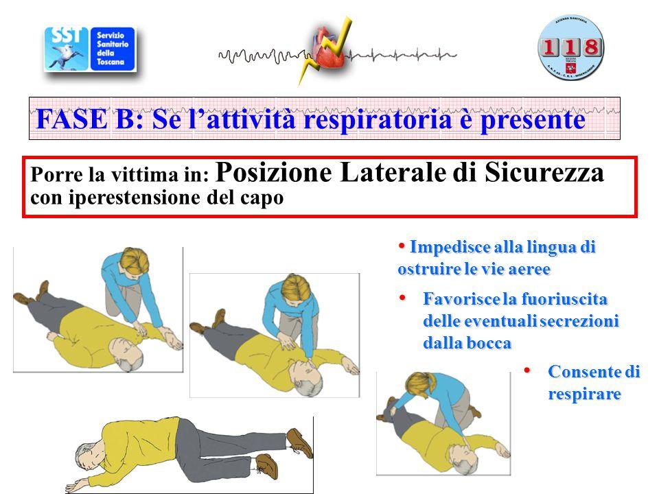 FASE B: Se l'attività respiratoria è presente Porre la vittima in: Posizione Laterale di Sicurezza con iperestensione del capo Impedisce alla lingua d