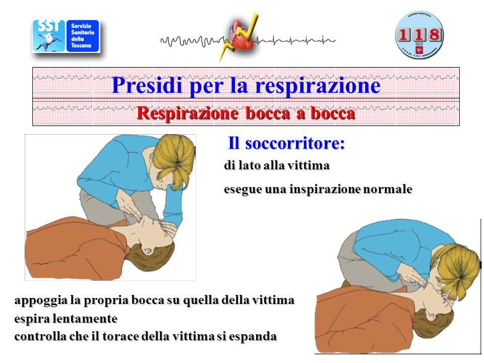 Presidi per la respirazione Respirazione bocca a bocca di lato alla vittima esegue una inspirazione normale appoggia la propria bocca su quella della