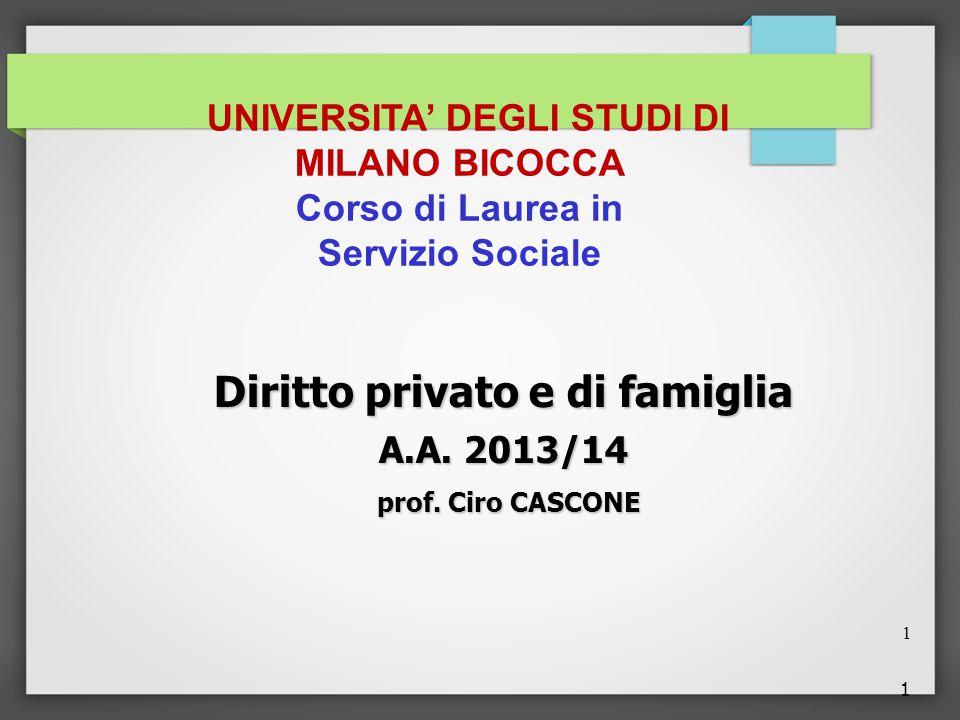 1 UNIVERSITA' DEGLI STUDI DI MILANO BICOCCA Corso di Laurea in Servizio Sociale Diritto privato e di famiglia A.A. 2013/14 prof. Ciro CASCONE prof. Ci