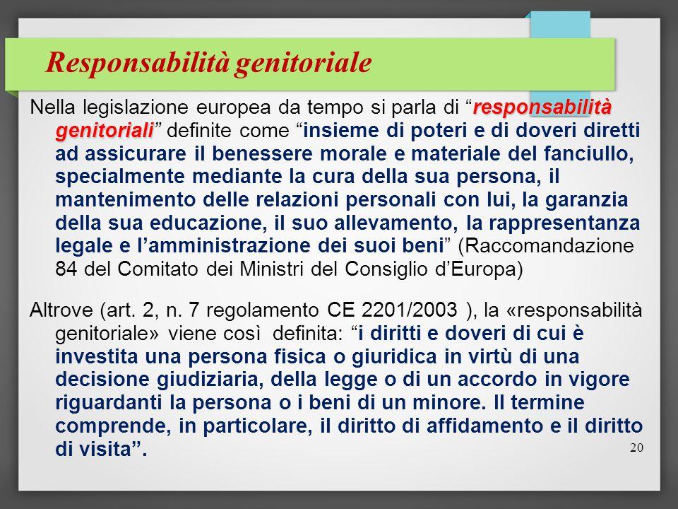 """20 Responsabilità genitoriale responsabilità genitoriali Nella legislazione europea da tempo si parla di """"responsabilità genitoriali"""" definite come """"i"""