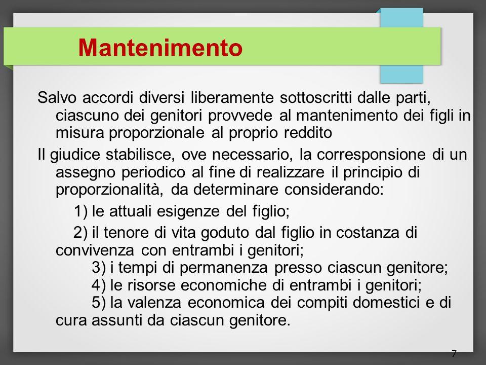 7 Mantenimento Salvo accordi diversi liberamente sottoscritti dalle parti, ciascuno dei genitori provvede al mantenimento dei figli in misura proporzi