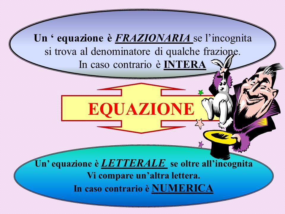 EQUAZIONE Un ' equazione è FRAZIONARIA se l'incognita si trova al denominatore di qualche frazione.