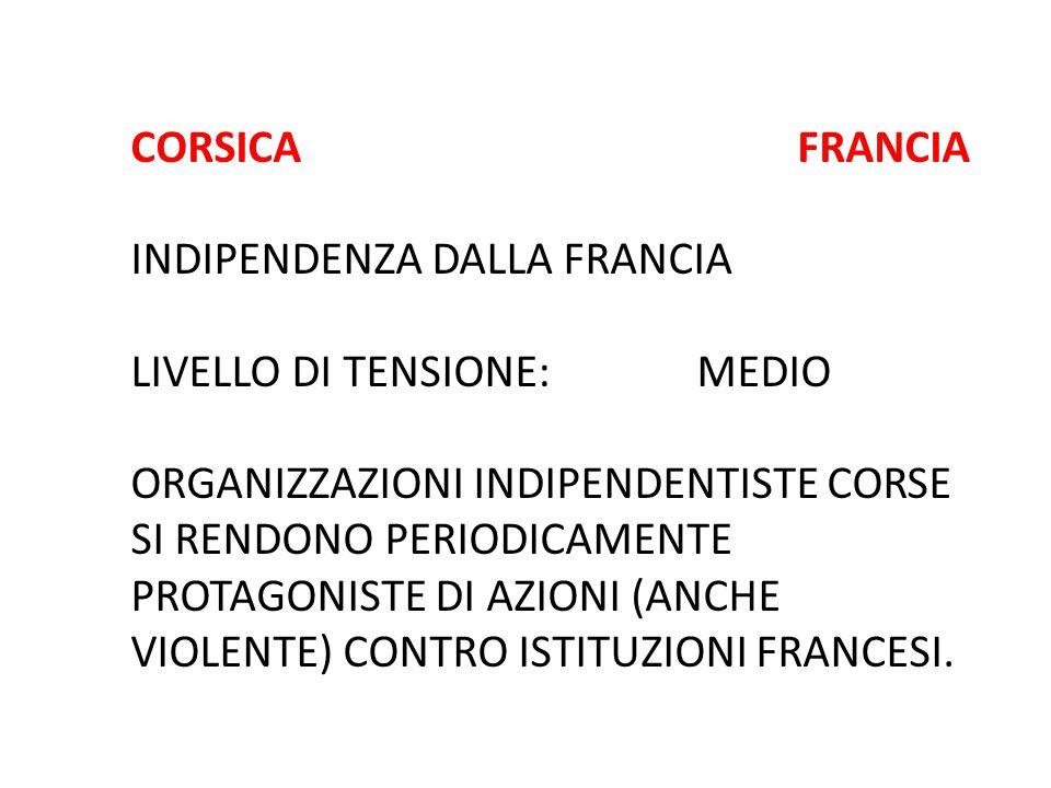 CORSICA FRANCIA INDIPENDENZA DALLA FRANCIA LIVELLO DI TENSIONE: MEDIO ORGANIZZAZIONI INDIPENDENTISTE CORSE SI RENDONO PERIODICAMENTE PROTAGONISTE DI A