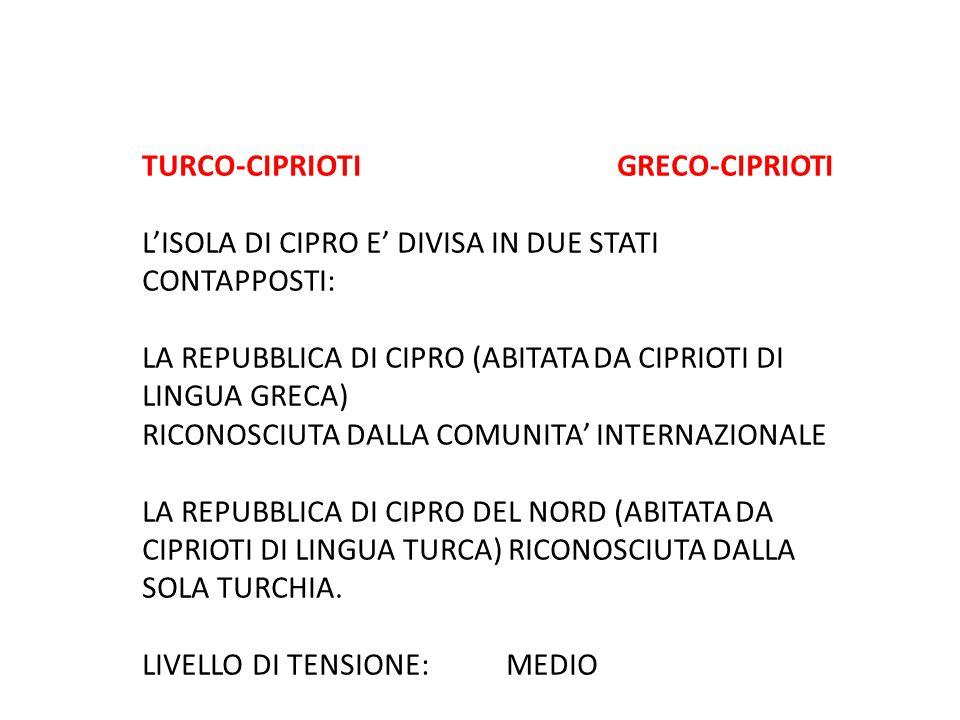 TURCO-CIPRIOTI GRECO-CIPRIOTI L'ISOLA DI CIPRO E' DIVISA IN DUE STATI CONTAPPOSTI: LA REPUBBLICA DI CIPRO (ABITATA DA CIPRIOTI DI LINGUA GRECA) RICONO