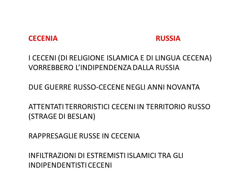 CECENIA RUSSIA I CECENI (DI RELIGIONE ISLAMICA E DI LINGUA CECENA) VORREBBERO L'INDIPENDENZA DALLA RUSSIA DUE GUERRE RUSSO-CECENE NEGLI ANNI NOVANTA A