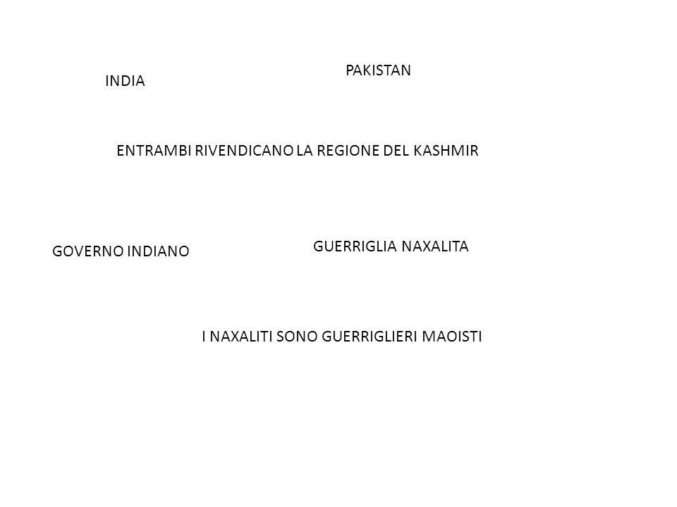 INDIA PAKISTAN ENTRAMBI RIVENDICANO LA REGIONE DEL KASHMIR GOVERNO INDIANO GUERRIGLIA NAXALITA I NAXALITI SONO GUERRIGLIERI MAOISTI