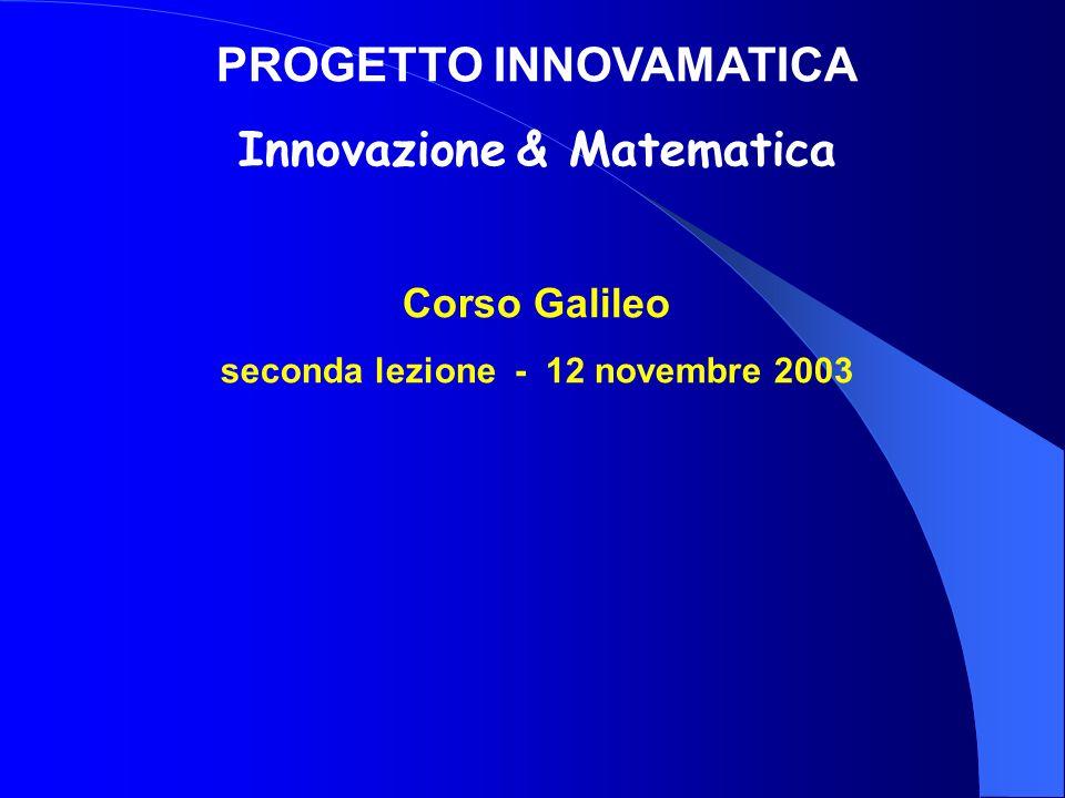 PROGETTO INNOVAMATICA Innovazione & Matematica Corso Galileo seconda lezione - 12 novembre 2003