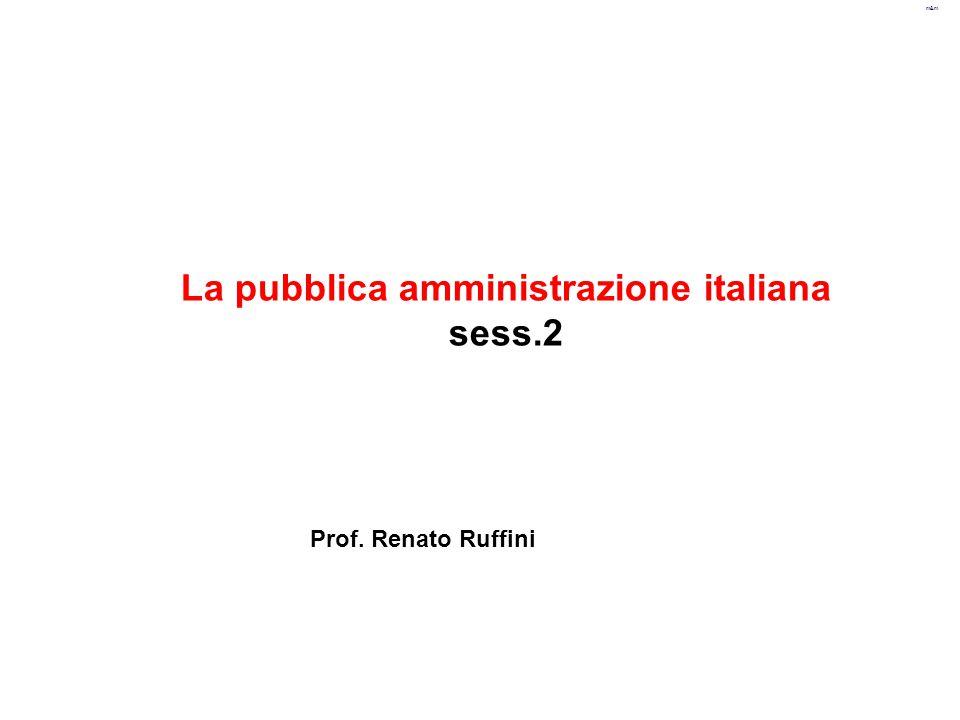 m&m La pubblica amministrazione italiana sess.2 Prof. Renato Ruffini