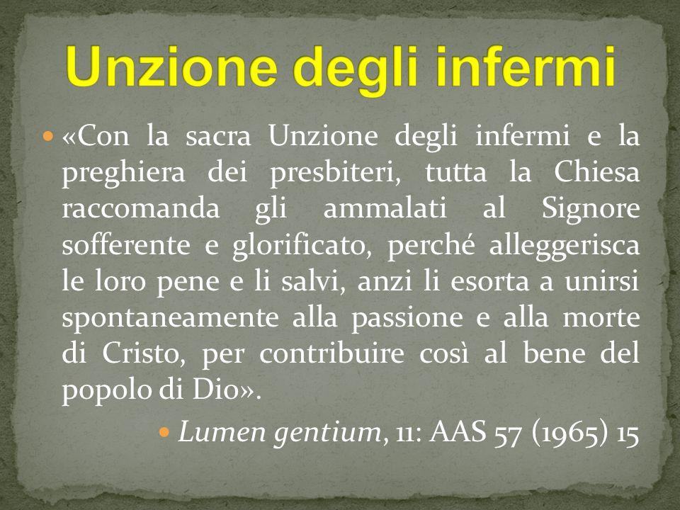 «Con la sacra Unzione degli infermi e la preghiera dei presbiteri, tutta la Chiesa raccomanda gli ammalati al Signore sofferente e glorificato, perché