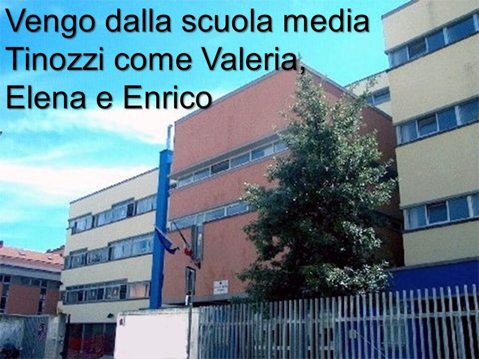 Vengo dalla scuola media Tinozzi come Valeria, Elena e Enrico