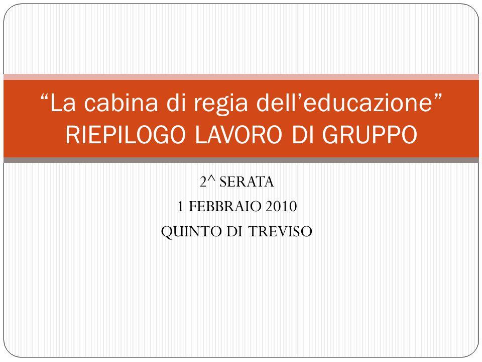2^ SERATA 1 FEBBRAIO 2010 QUINTO DI TREVISO La cabina di regia dell'educazione RIEPILOGO LAVORO DI GRUPPO