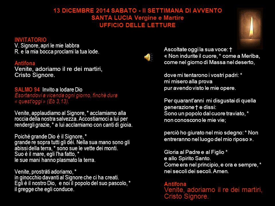 13 DICEMBRE 2014 SABATO - II SETTIMANA DI AVVENTO SANTA LUCIA Vergine e Martire UFFICIO DELLE LETTURE INVITATORIO V.