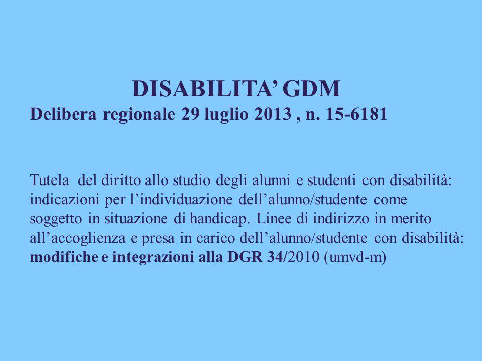 DISABILITA' GDM Delibera regionale 29 luglio 2013, n. 15-6181 Tutela del diritto allo studio degli alunni e studenti con disabilità: indicazioni per l