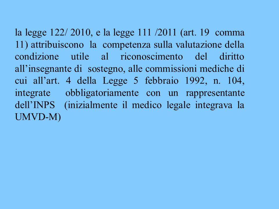 la legge 122/ 2010, e la legge 111 /2011 (art. 19 comma 11) attribuiscono la competenza sulla valutazione della condizione utile al riconoscimento del
