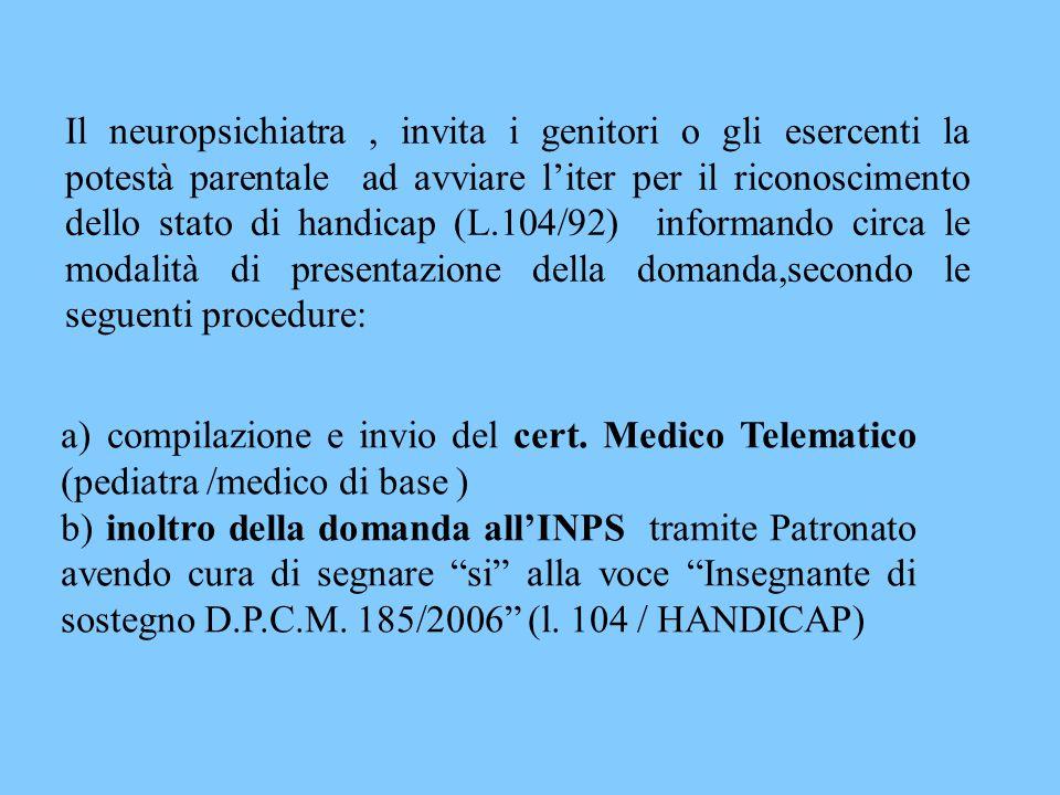 Il neuropsichiatra, invita i genitori o gli esercenti la potestà parentale ad avviare l'iter per il riconoscimento dello stato di handicap (L.104/92)
