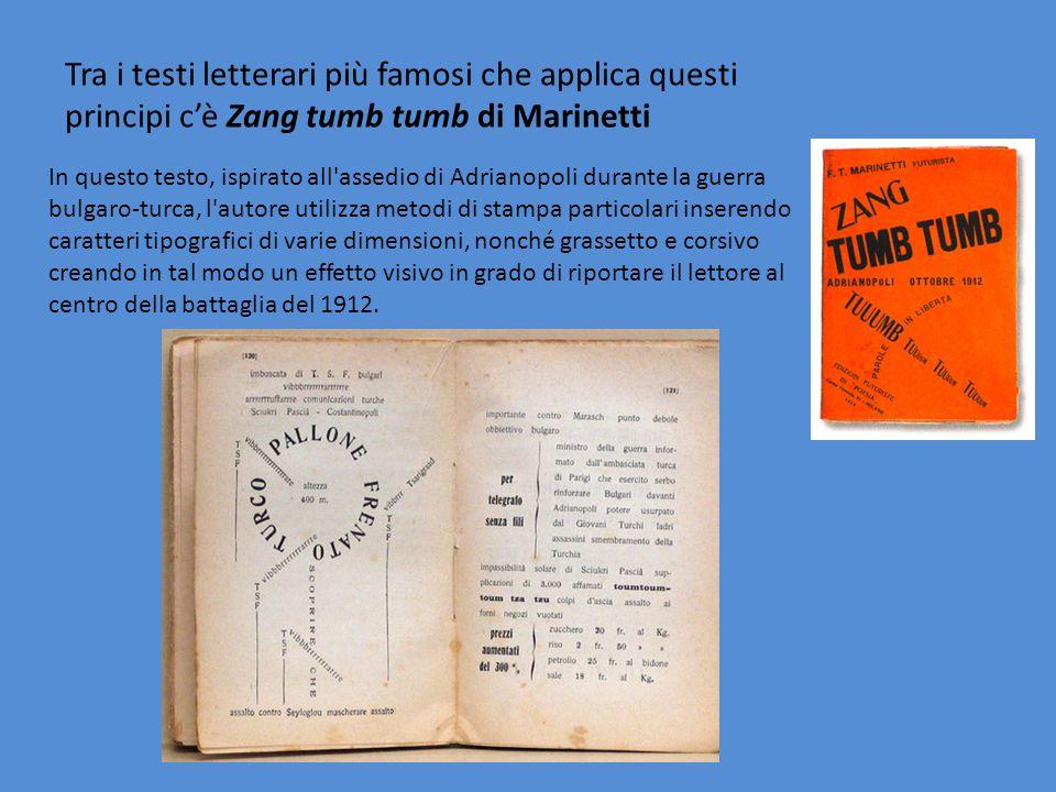 Tra i testi letterari più famosi che applica questi principi c'è Zang tumb tumb di Marinetti In questo testo, ispirato all'assedio di Adrianopoli dura