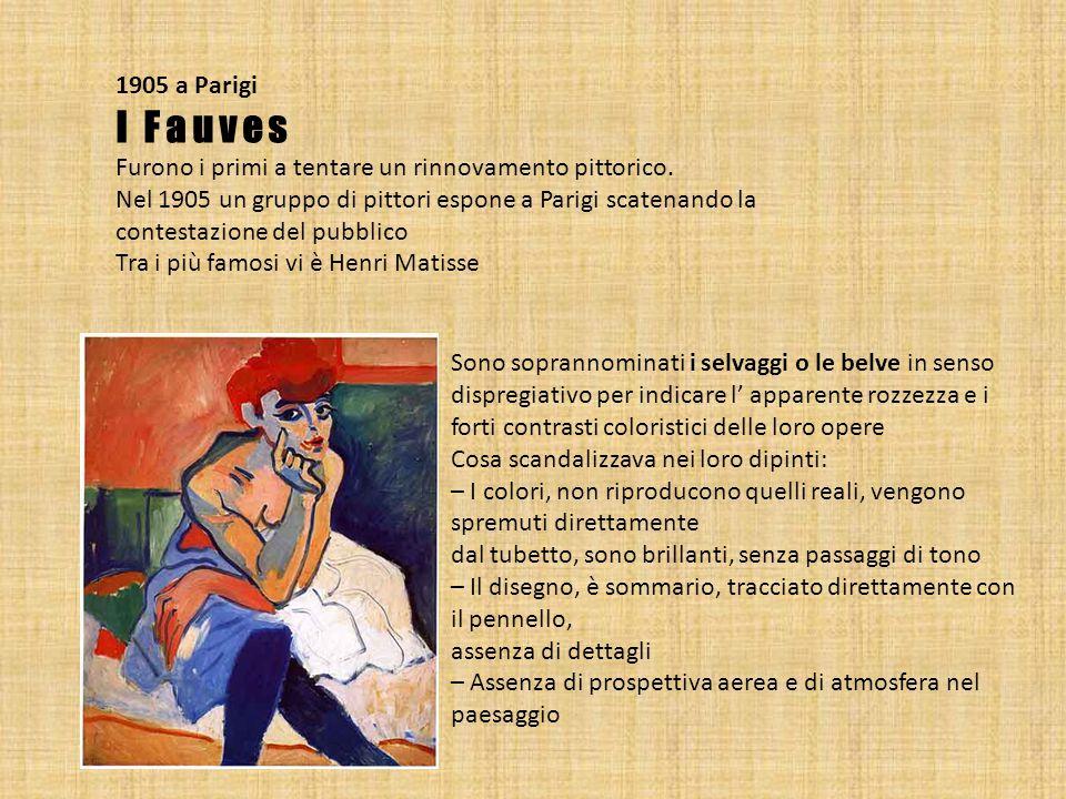 1905 a Parigi I Fauves Furono i primi a tentare un rinnovamento pittorico. Nel 1905 un gruppo di pittori espone a Parigi scatenando la contestazione d