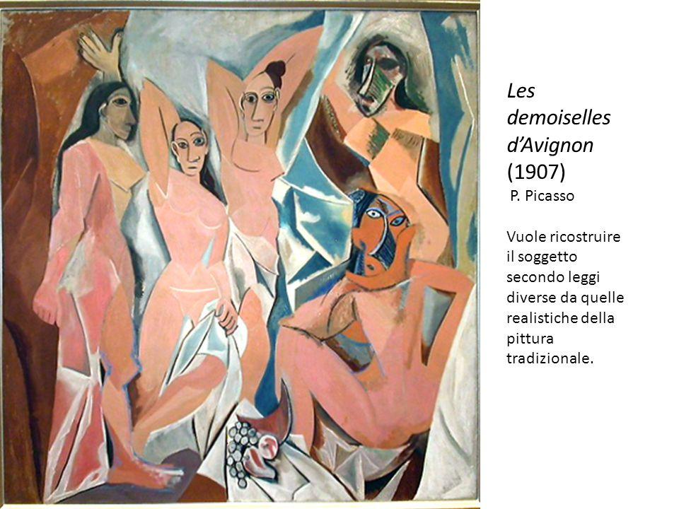 Les demoiselles d'Avignon (1907) P. Picasso Vuole ricostruire il soggetto secondo leggi diverse da quelle realistiche della pittura tradizionale.