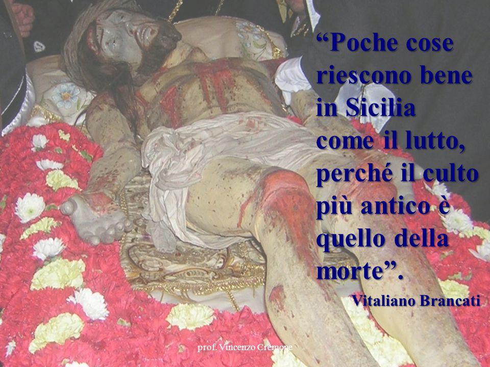 Poche cose riescono bene in Sicilia come il lutto, perché il culto più antico è quello della morte .