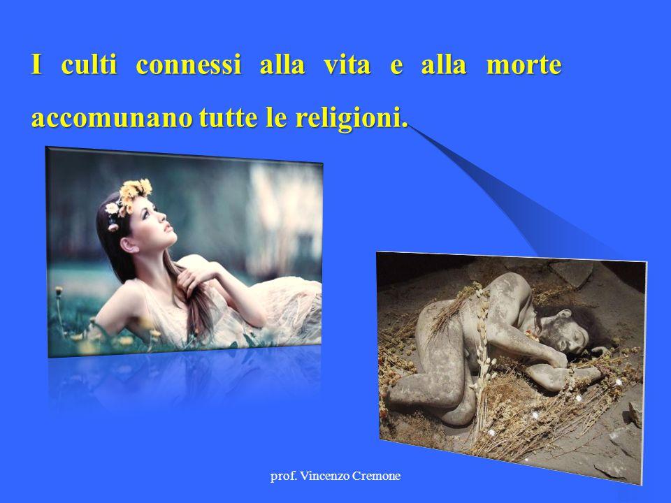 I culti connessi alla vita e alla morte accomunano tutte le religioni.