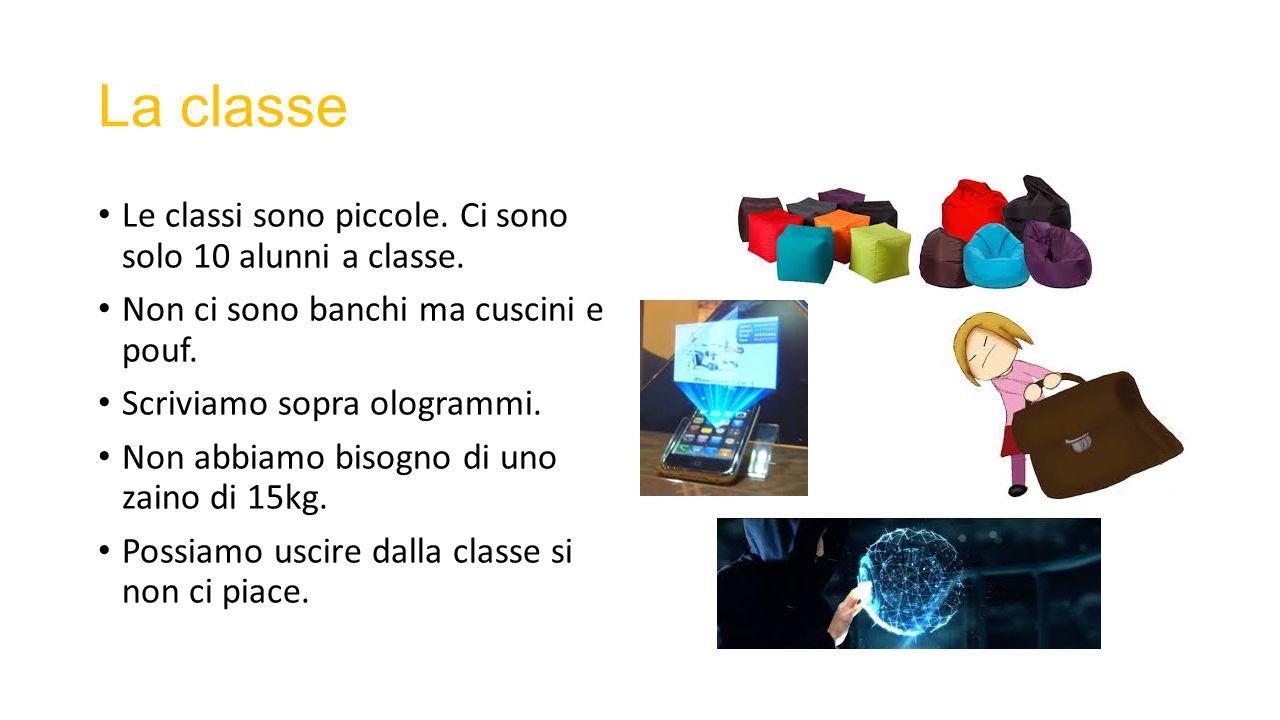 La classe Le classi sono piccole. Ci sono solo 10 alunni a classe. Non ci sono banchi ma cuscini e pouf. Scriviamo sopra ologrammi. Non abbiamo bisogn