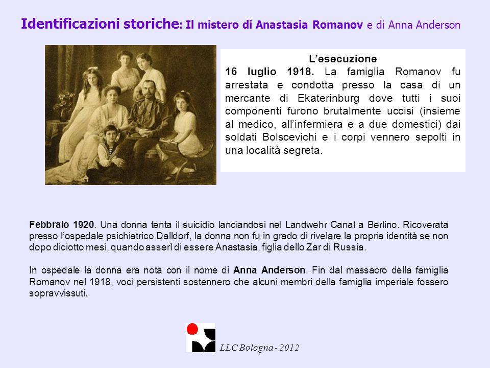 Identificazioni storiche : Il mistero di Anastasia Romanov e di Anna Anderson LLC Bologna - 2012 L'esecuzione 16 luglio 1918. La famiglia Romanov fu a