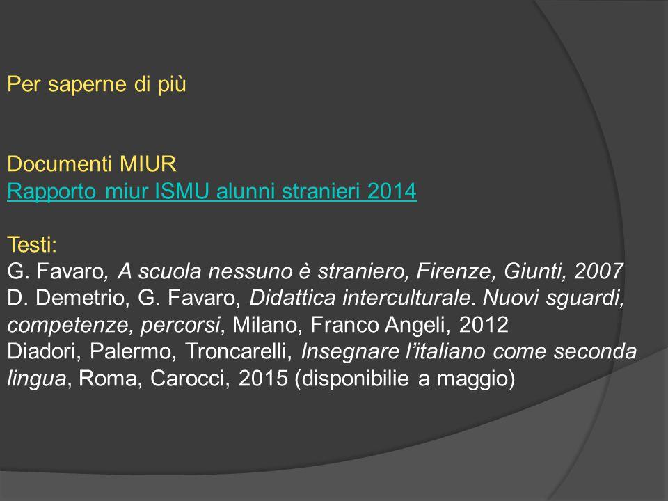 Per saperne di più Documenti MIUR Rapporto miur ISMU alunni stranieri 2014 Testi: G.