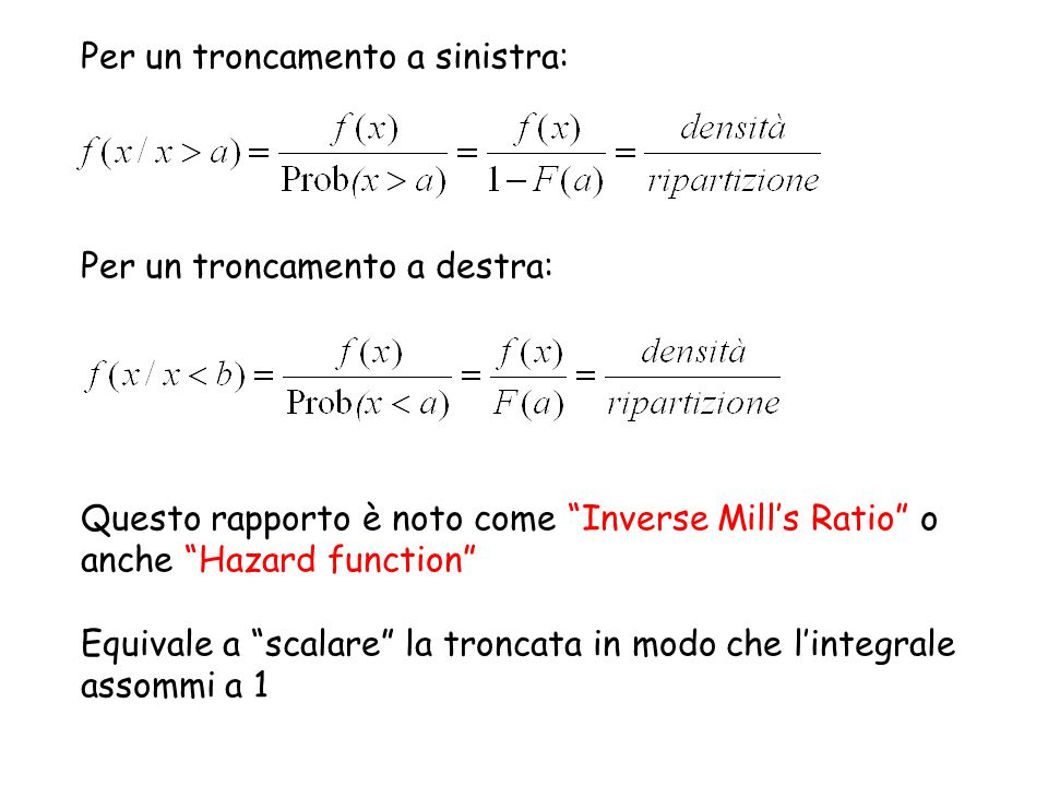 """Per un troncamento a sinistra: Per un troncamento a destra: Questo rapporto è noto come """"Inverse Mill's Ratio"""" o anche """"Hazard function"""" Equivale a """"s"""