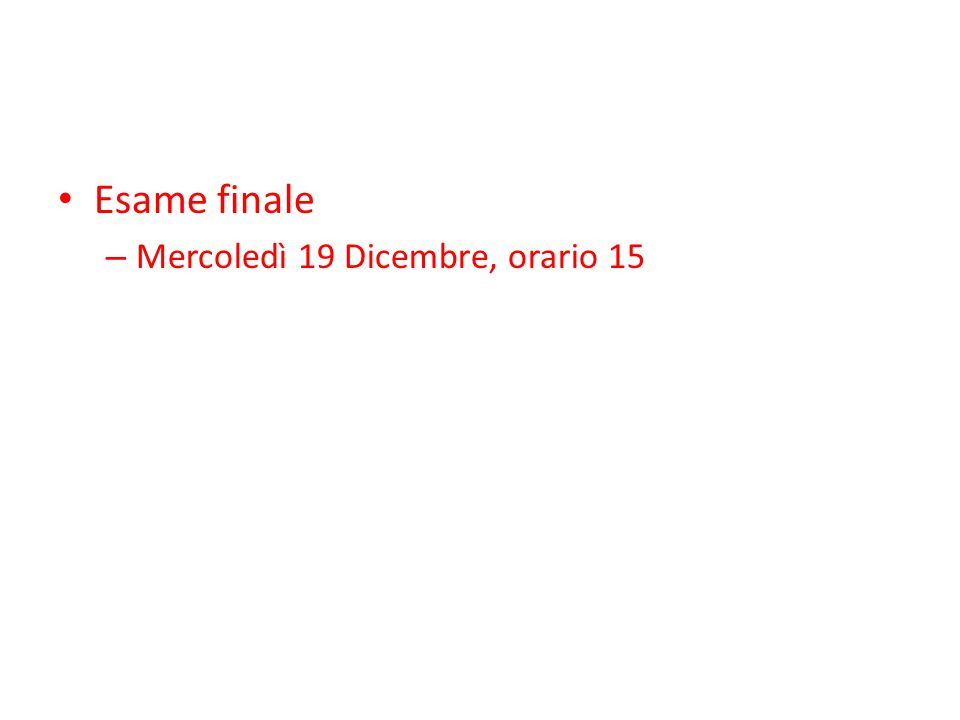 Esame finale – Mercoledì 19 Dicembre, orario 15